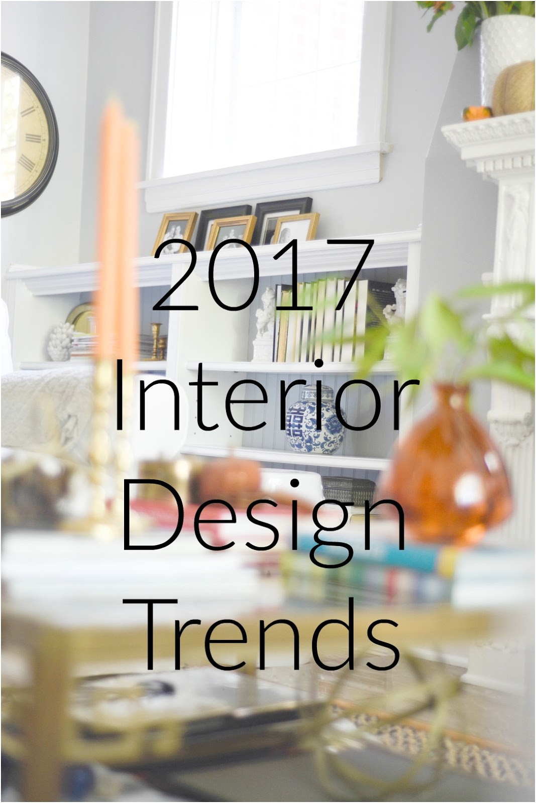 2017 Interior Design Trends - Home with Keki